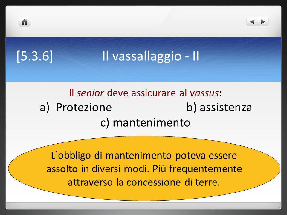 [5.3.6] Il vassallaggio - II Protezione b) assistenza c) mantenimento
